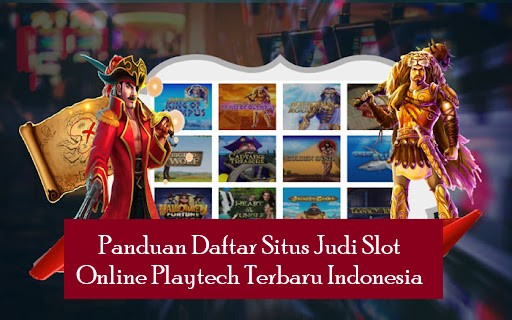Panduan Daftar Situs Judi Slot Online Playtech Terbaru Indonesia